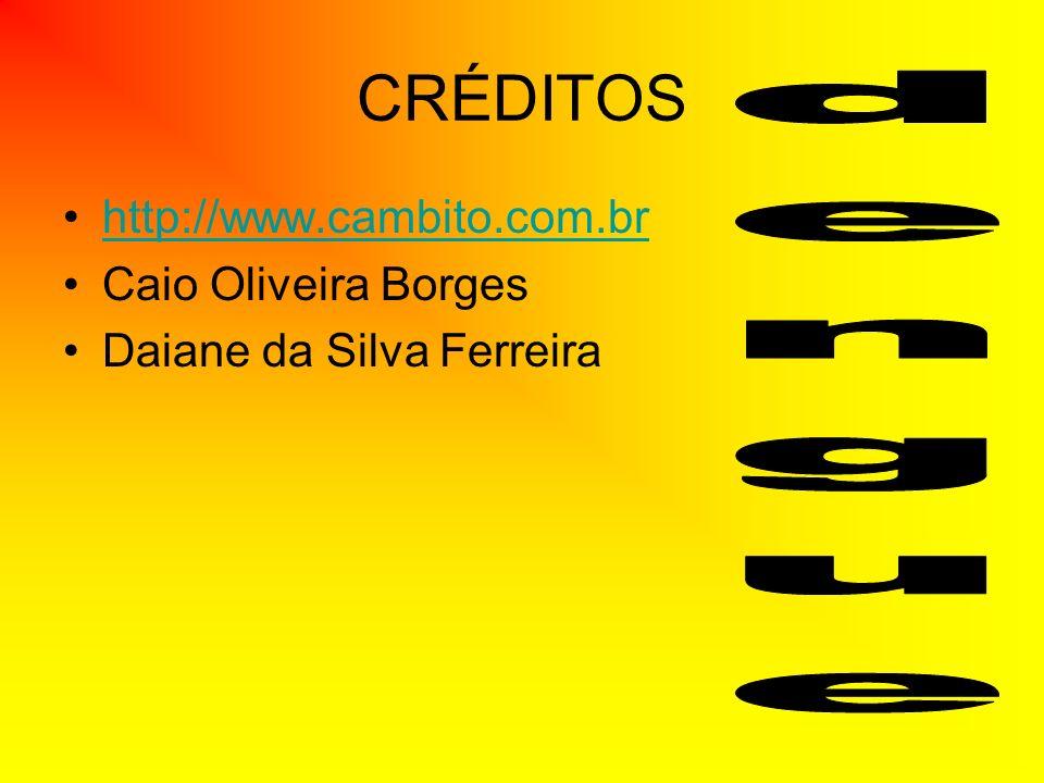 CRÉDITOS http://www.cambito.com.br Caio Oliveira Borges Daiane da Silva Ferreira