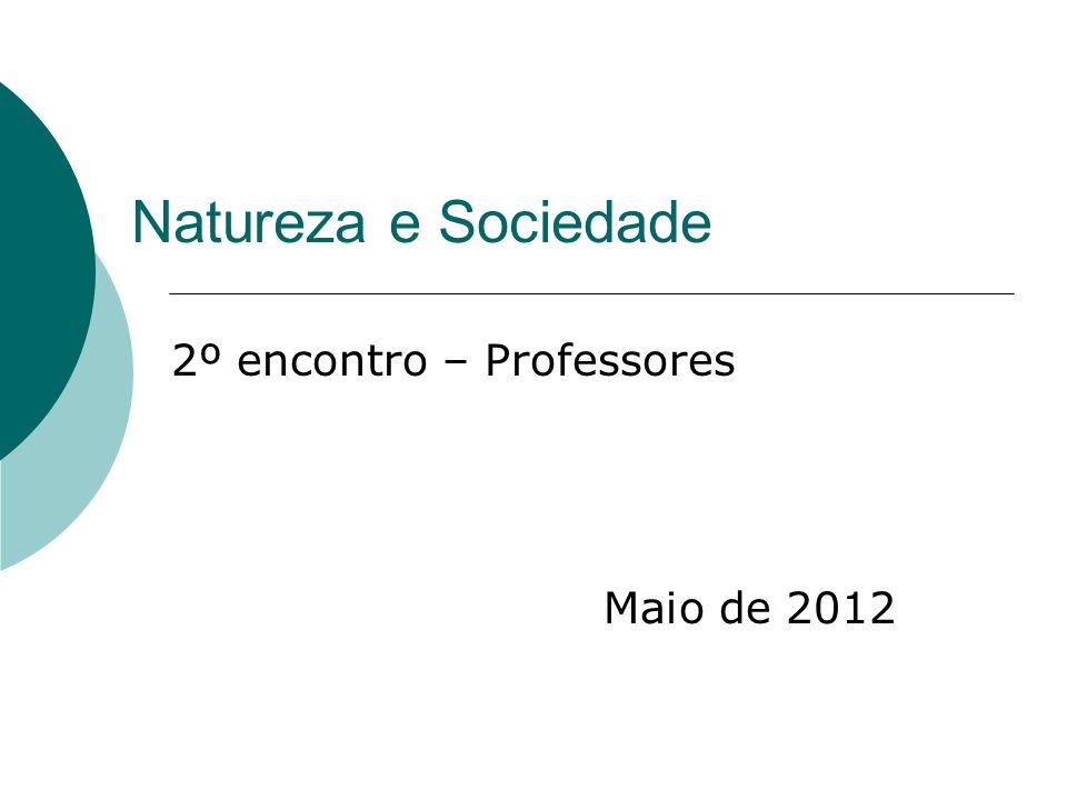 Natureza e Sociedade 2º encontro – Professores Maio de 2012