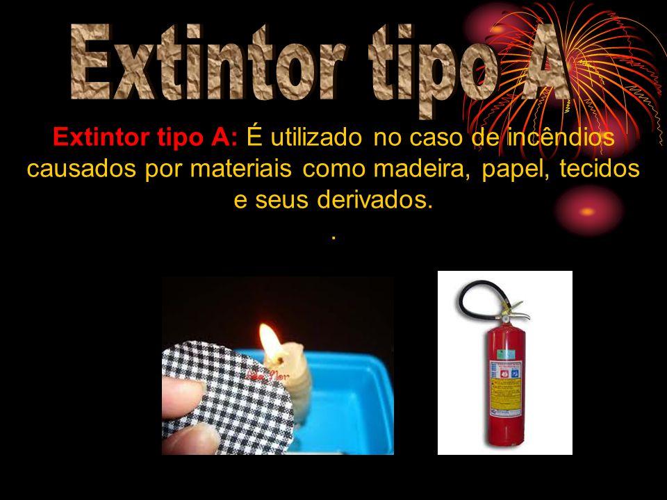 Extintor tipo A: É utilizado no caso de incêndios causados por materiais como madeira, papel, tecidos e seus derivados..