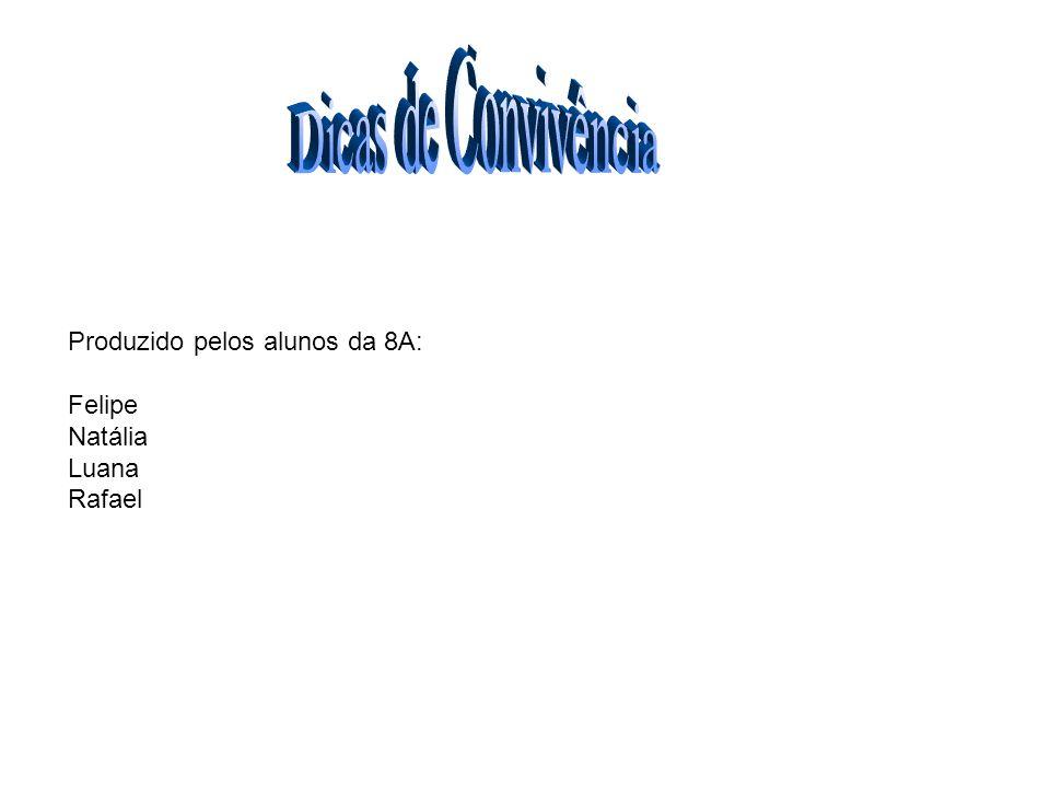 Produzido pelos alunos da 8A: Felipe Natália Luana Rafael