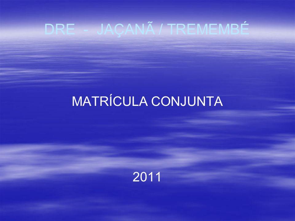 DRE - JAÇANÃ / TREMEMBÉ MATRÍCULA CONJUNTA 2011
