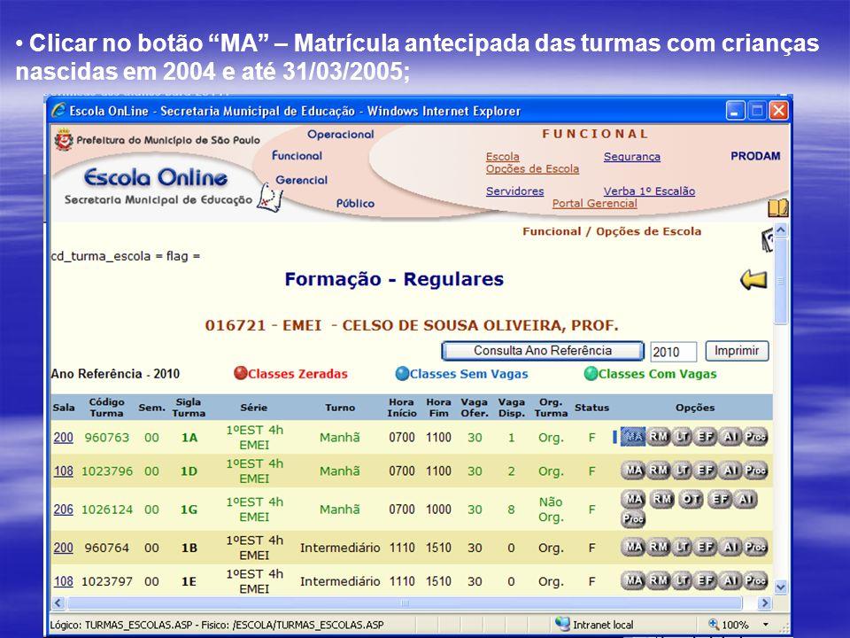 Clicar no botão MA – Matrícula antecipada das turmas com crianças nascidas em 2004 e até 31/03/2005;