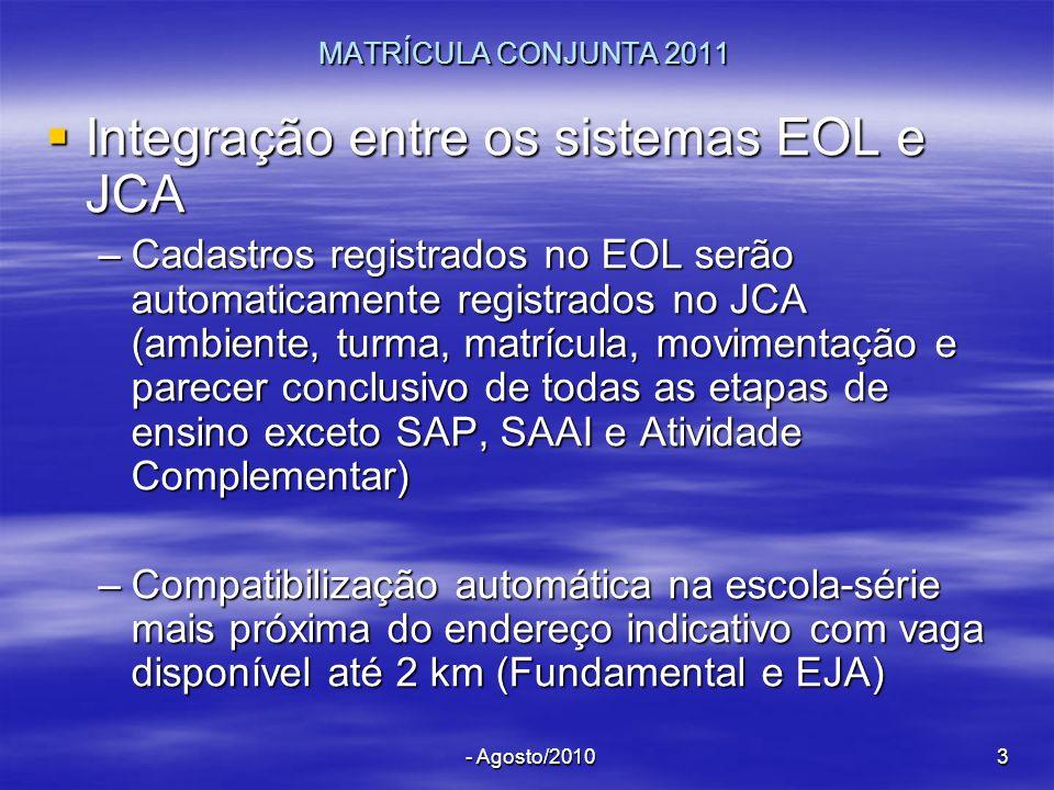 - Agosto/20103 MATRÍCULA CONJUNTA 2011 Integração entre os sistemas EOL e JCA Integração entre os sistemas EOL e JCA –Cadastros registrados no EOL ser