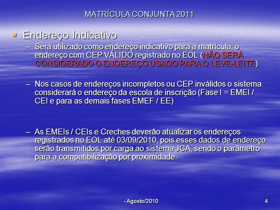 - Agosto/20104 MATRÍCULA CONJUNTA 2011 Endereço Indicativo Endereço Indicativo –Será utilizado como endereço indicativo para a matrícula, o endereço c