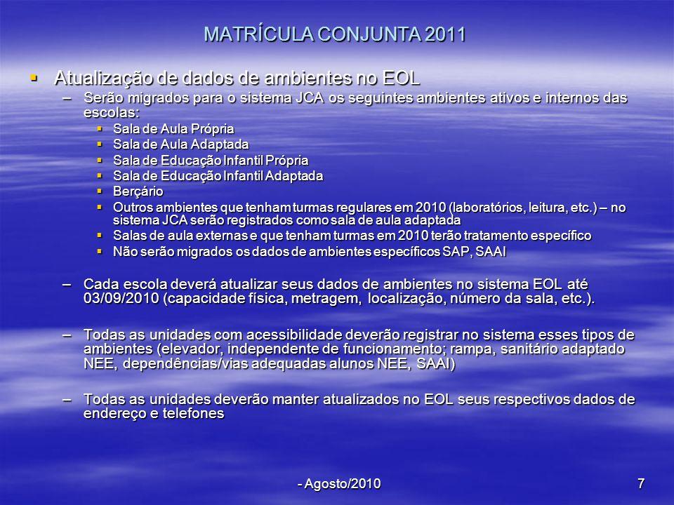 - Agosto/20107 MATRÍCULA CONJUNTA 2011 Atualização de dados de ambientes no EOL Atualização de dados de ambientes no EOL –Serão migrados para o sistem