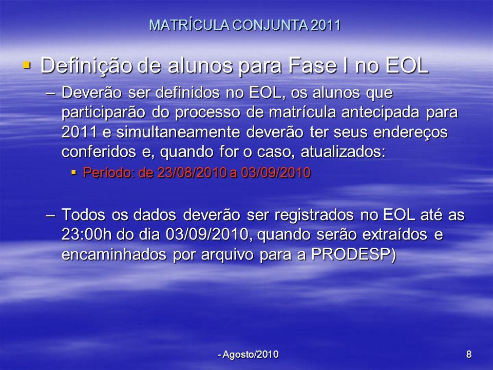 - Agosto/20108 MATRÍCULA CONJUNTA 2011 Definição de alunos para Fase I no EOL Definição de alunos para Fase I no EOL –Deverão ser definidos no EOL, os