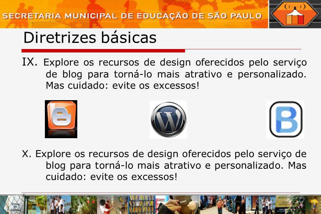Diretrizes básicas IX. Explore os recursos de design oferecidos pelo serviço de blog para torná-lo mais atrativo e personalizado. Mas cuidado: evite o