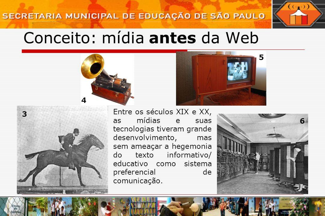 Conceito: mídia antes da Web Entre os séculos XIX e XX, as mídias e suas tecnologias tiveram grande desenvolvimento, mas sem ameaçar a hegemonia do te