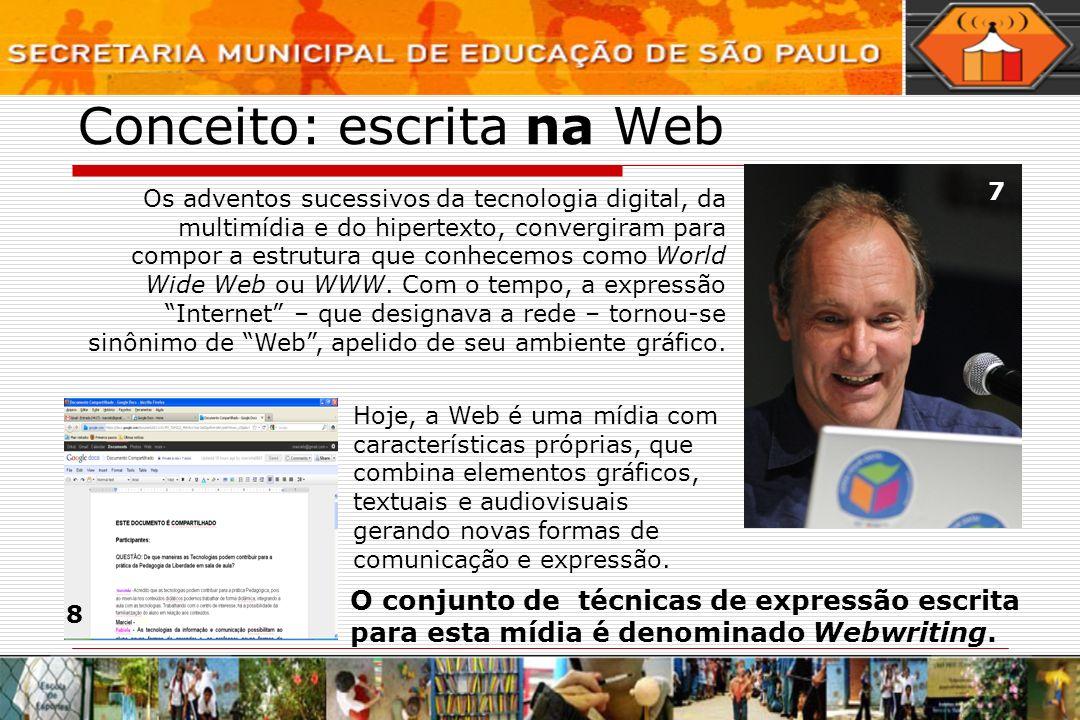 Conceito: escrita na Web Os adventos sucessivos da tecnologia digital, da multimídia e do hipertexto, convergiram para compor a estrutura que conhecem
