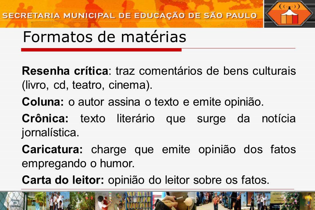 Formatos de matérias Resenha crítica: traz comentários de bens culturais (livro, cd, teatro, cinema). Coluna: o autor assina o texto e emite opinião.