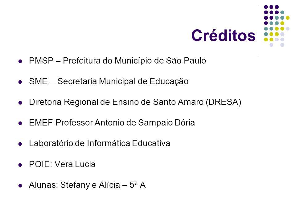 Créditos PMSP – Prefeitura do Município de São Paulo SME – Secretaria Municipal de Educação Diretoria Regional de Ensino de Santo Amaro (DRESA) EMEF P