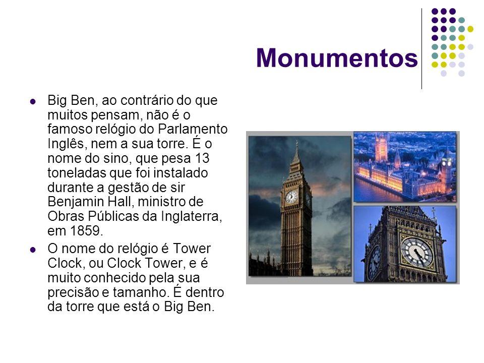 Monumentos Big Ben, ao contrário do que muitos pensam, não é o famoso relógio do Parlamento Inglês, nem a sua torre. É o nome do sino, que pesa 13 ton