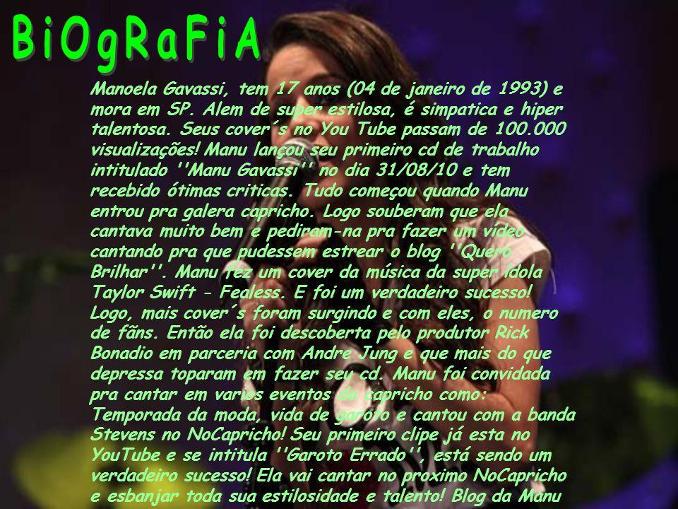 Manoela Gavassi, tem 17 anos (04 de janeiro de 1993) e mora em SP.