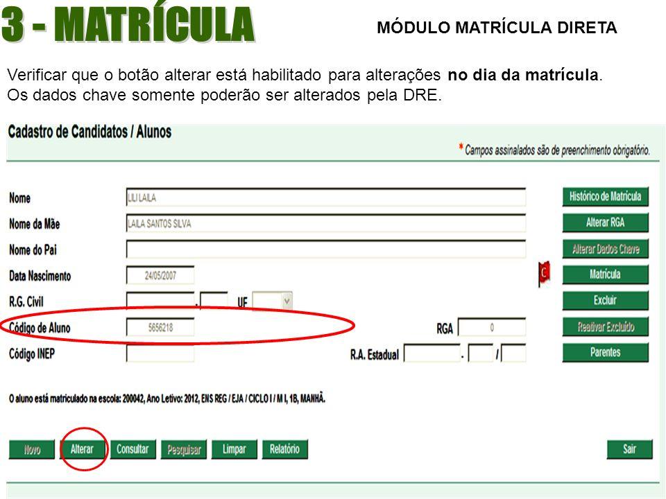 Verificar que o botão alterar está habilitado para alterações no dia da matrícula. Os dados chave somente poderão ser alterados pela DRE. MÓDULO MATRÍ