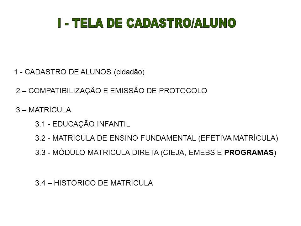 1 - CADASTRO DE ALUNOS (cidadão) 2 – COMPATIBILIZAÇÃO E EMISSÃO DE PROTOCOLO 3 – MATRÍCULA 3.2 - MATRÍCULA DE ENSINO FUNDAMENTAL (EFETIVA MATRÍCULA) 3