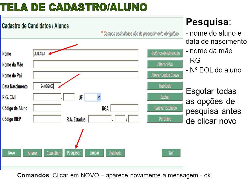 Comandos: Clicar em NOVO – aparece novamente a mensagem - ok Pesquisa: - nome do aluno e data de nascimento - nome da mãe - RG - Nº EOL do aluno Esgot