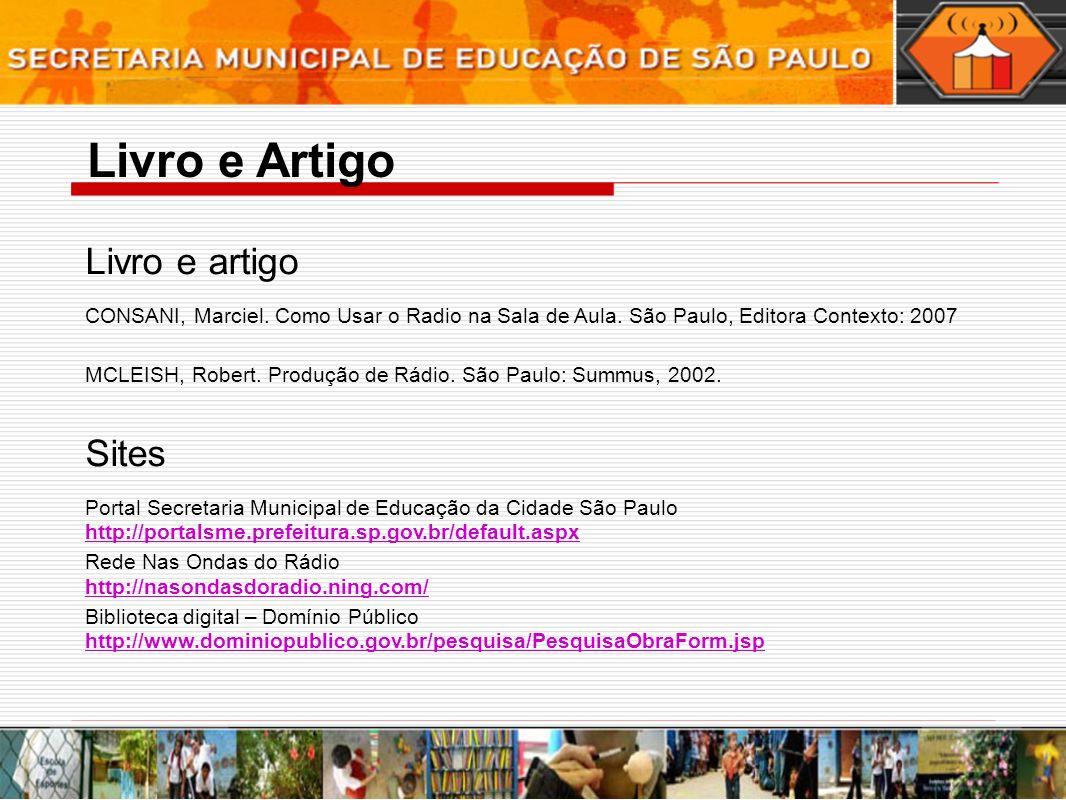 Livro e Artigo Livro e artigo CONSANI, Marciel. Como Usar o Radio na Sala de Aula. São Paulo, Editora Contexto: 2007 MCLEISH, Robert. Produção de Rádi