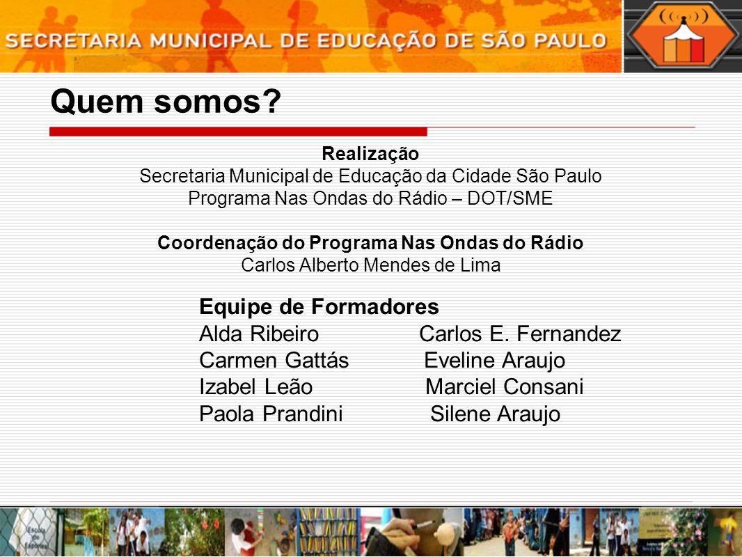 Quem somos? Realização Secretaria Municipal de Educação da Cidade São Paulo Programa Nas Ondas do Rádio – DOT/SME Coordenação do Programa Nas Ondas do
