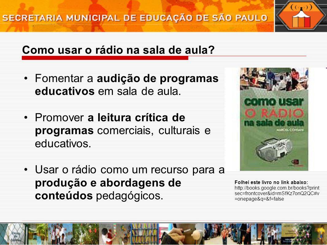 Como usar o rádio na sala de aula? Fomentar a audição de programas educativos em sala de aula. Promover a leitura crítica de programas comerciais, cul
