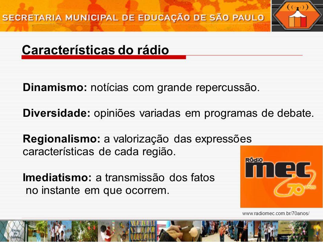 Características do rádio Dinamismo: notícias com grande repercussão. Diversidade: opiniões variadas em programas de debate. Regionalismo: a valorizaçã