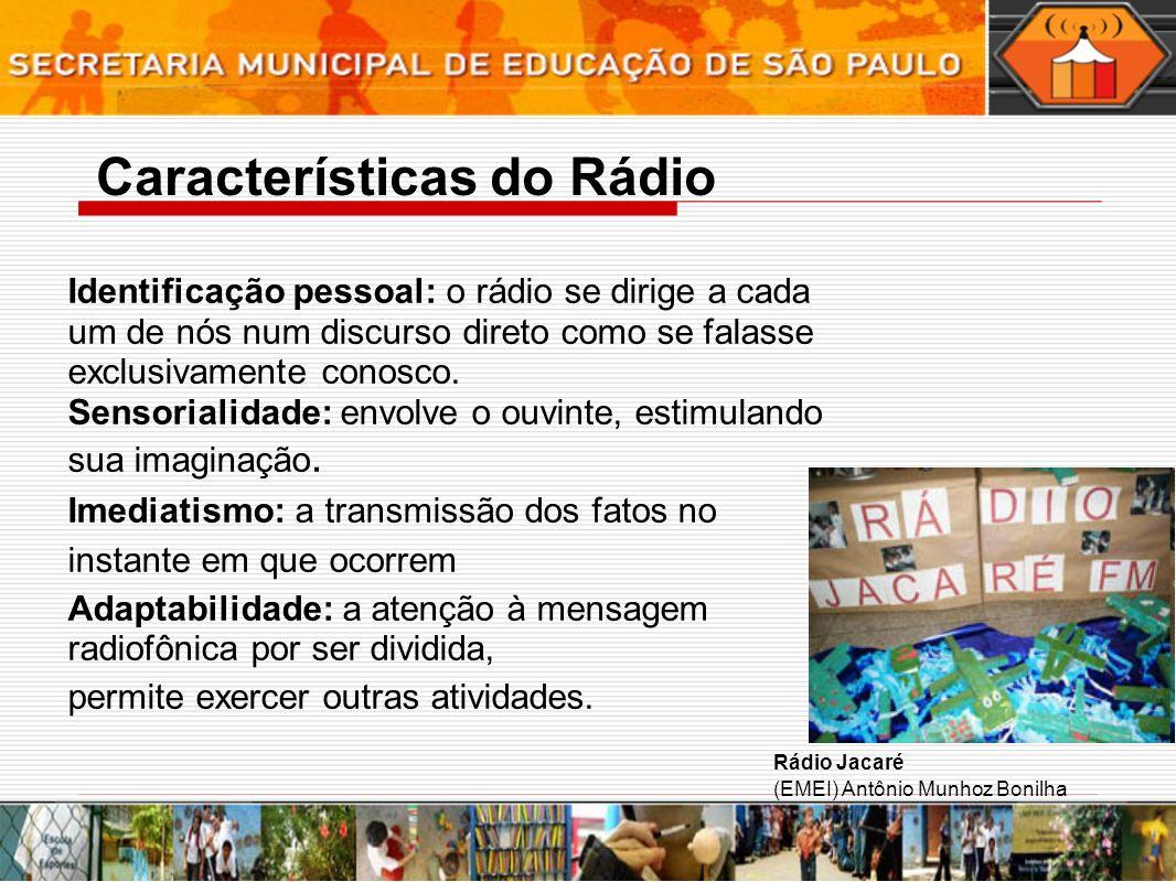 Características do Rádio Identificação pessoal: o rádio se dirige a cada um de nós num discurso direto como se falasse exclusivamente conosco. Sensori