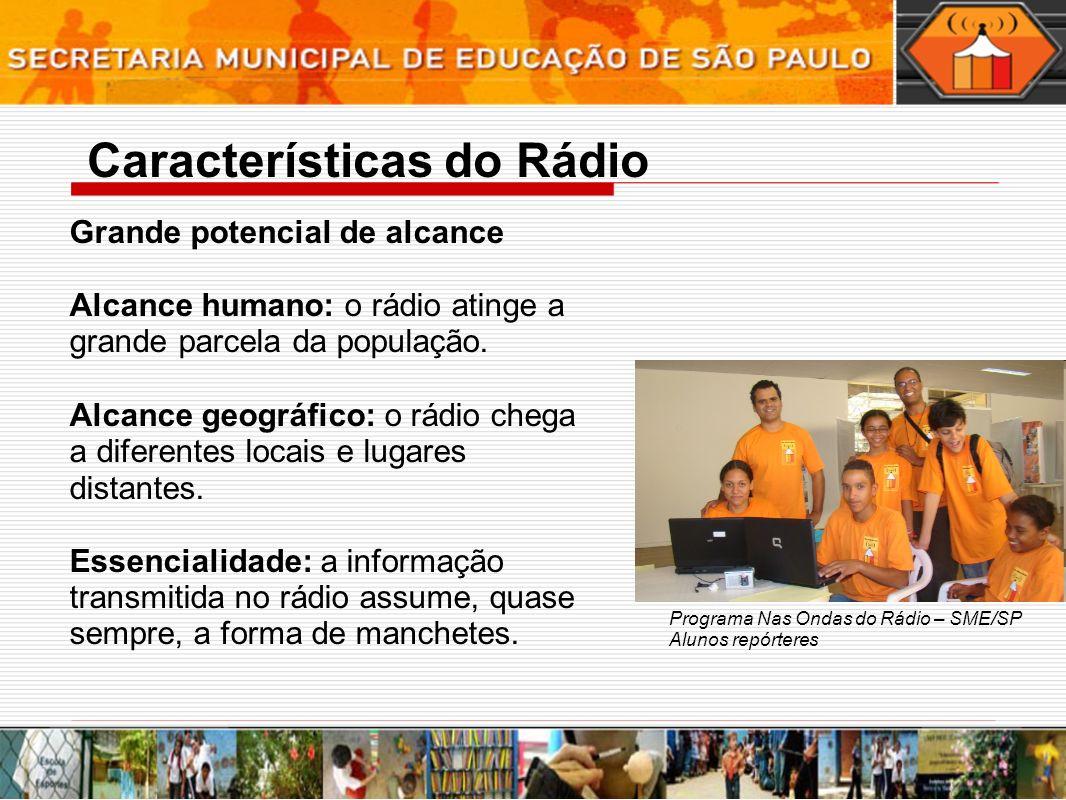 Características do Rádio Grande potencial de alcance Alcance humano: o rádio atinge a grande parcela da população. Alcance geográfico: o rádio chega a
