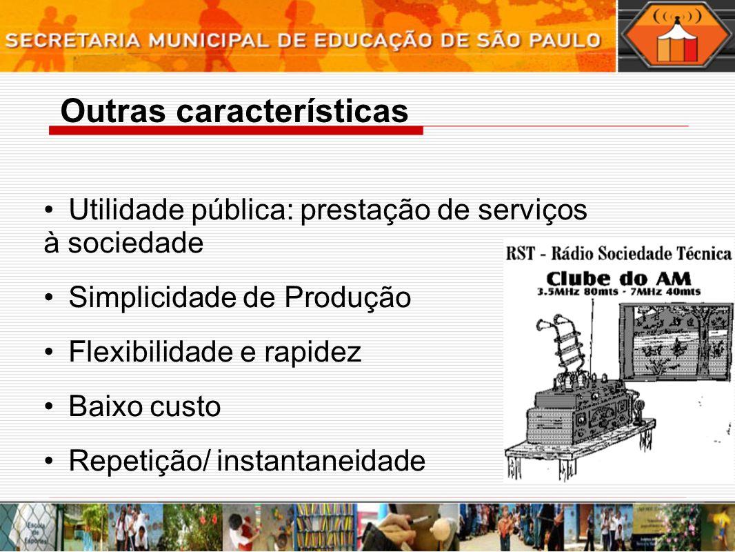 Outras características Utilidade pública: prestação de serviços à sociedade Simplicidade de Produção Flexibilidade e rapidez Baixo custo Repetição/ in