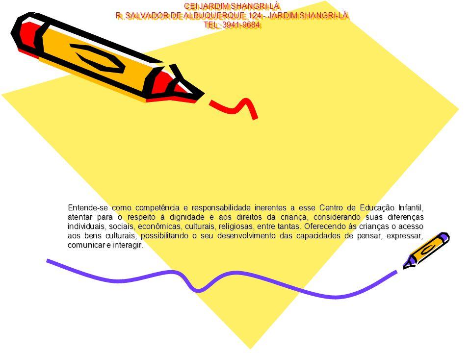 CEI JARDIM SHANGRI-LÁ R. SALVADOR DE ALBUQUERQUE, 124 - JARDIM SHANGRI-LÁ TEL: 3941-9684 Entende-se como competência e responsabilidade inerentes a es