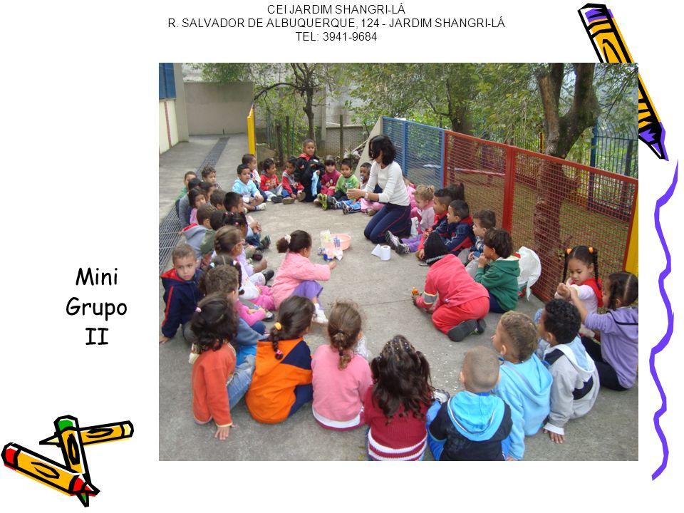 CEI JARDIM SHANGRI-LÁ R. SALVADOR DE ALBUQUERQUE, 124 - JARDIM SHANGRI-LÁ TEL: 3941-9684 Mini Grupo II