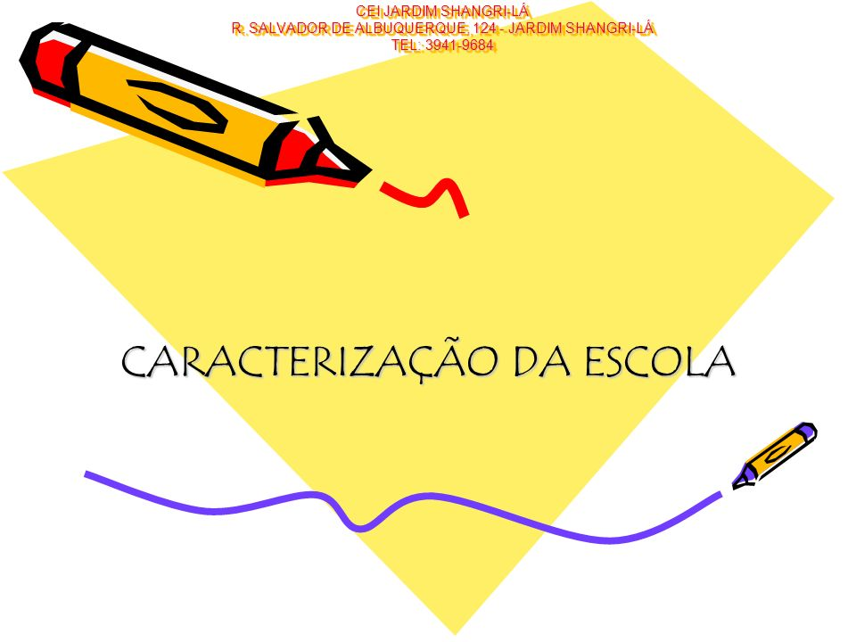 CEI JARDIM SHANGRI-LÁ R. SALVADOR DE ALBUQUERQUE, 124 - JARDIM SHANGRI-LÁ TEL: 3941-9684 CARACTERIZAÇÃO DA ESCOLA