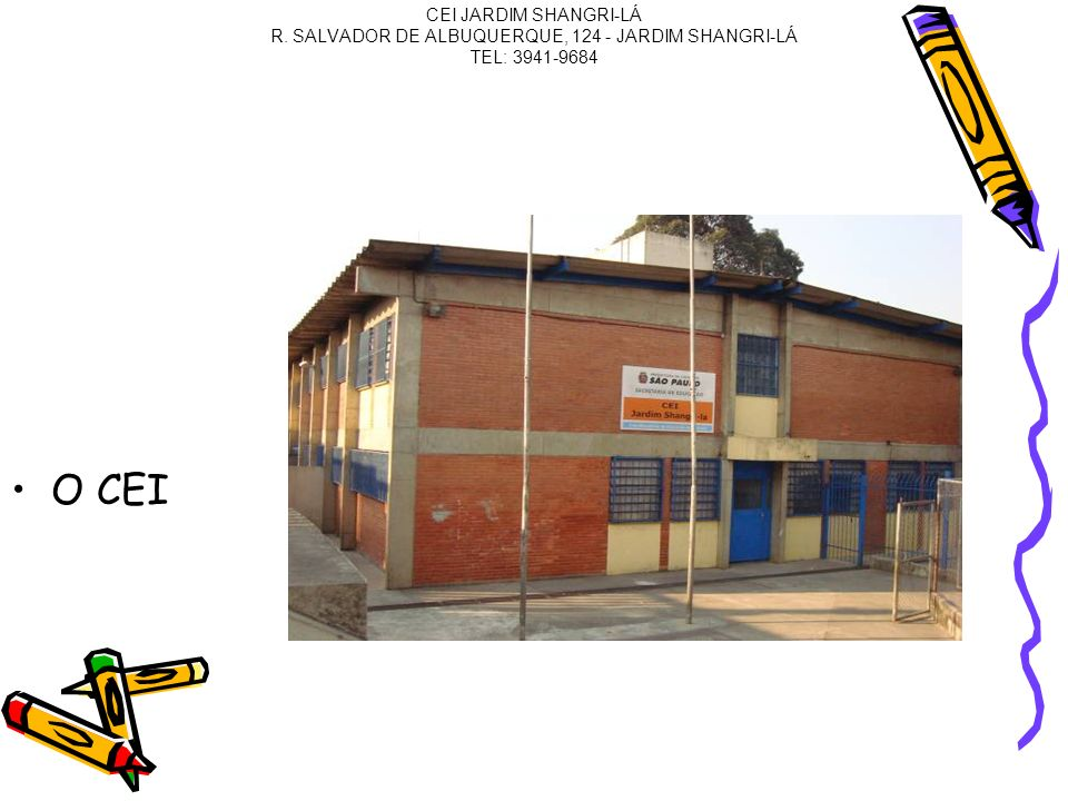 CEI JARDIM SHANGRI-LÁ R. SALVADOR DE ALBUQUERQUE, 124 - JARDIM SHANGRI-LÁ TEL: 3941-9684 O CEI