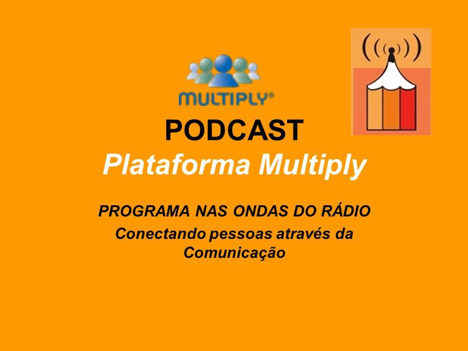 PODCAST Plataforma Multiply PROGRAMA NAS ONDAS DO RÁDIO Conectando pessoas através da Comunicação