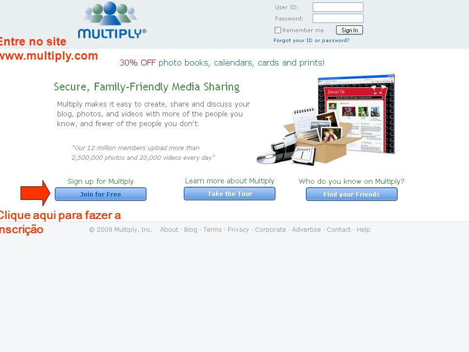 Clique aqui para fazer a inscrição Entre no site www.multiply.com