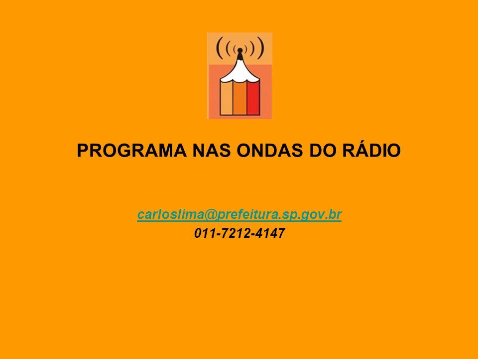 PROGRAMA NAS ONDAS DO RÁDIO carloslima@prefeitura.sp.gov.br 011-7212-4147
