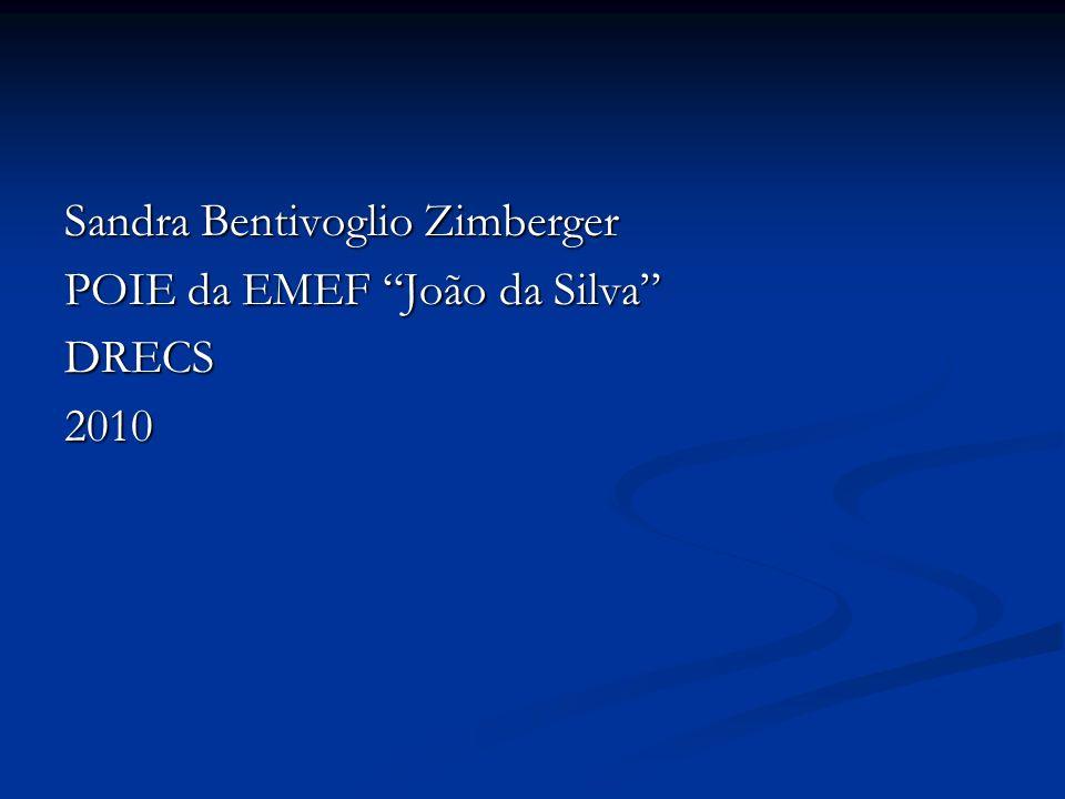 Sandra Bentivoglio Zimberger POIE da EMEF João da Silva DRECS2010