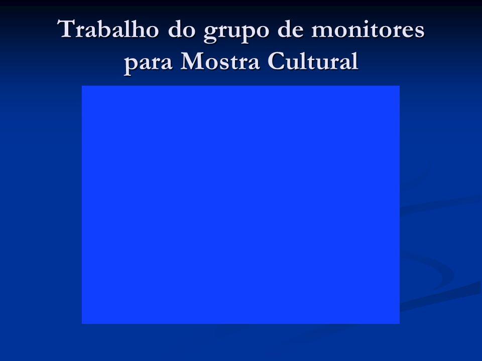 Trabalho do grupo de monitores para Mostra Cultural