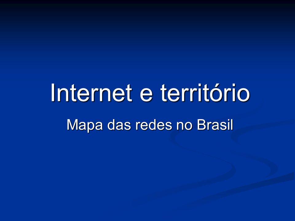 Internet e território Mapa das redes no Brasil
