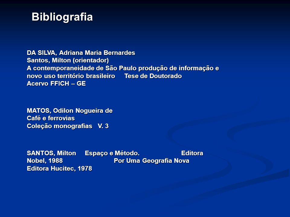 Bibliografia DA SILVA, Adriana Maria Bernardes Santos, Milton (orientador) A contemporaneidade de São Paulo produção de informação e novo uso territór