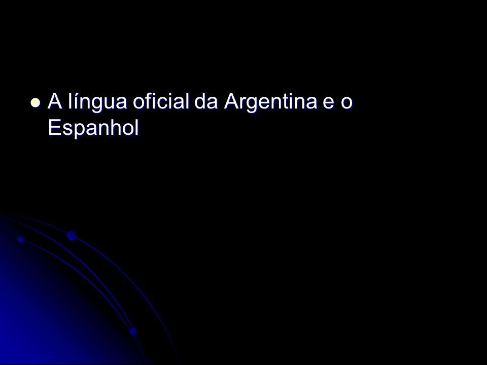 A língua oficial da Argentina e o Espanhol A língua oficial da Argentina e o Espanhol