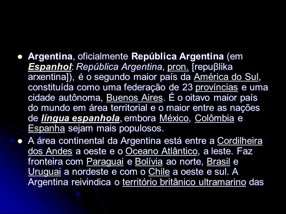 Argentina, oficialmente República Argentina (em Espanhol: República Argentina, pron.