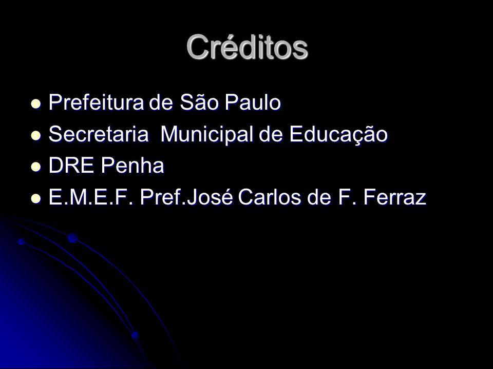 Créditos Prefeitura de São Paulo Prefeitura de São Paulo Secretaria Municipal de Educação Secretaria Municipal de Educação DRE Penha DRE Penha E.M.E.F.