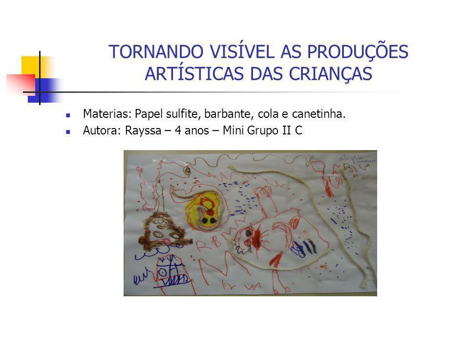 TORNANDO VISÍVEL AS PRODUÇÕES ARTÍSTICAS DAS CRIANÇAS Materias: Papel sulfite, barbante, cola e canetinha. Autora: Rayssa – 4 anos – Mini Grupo II C