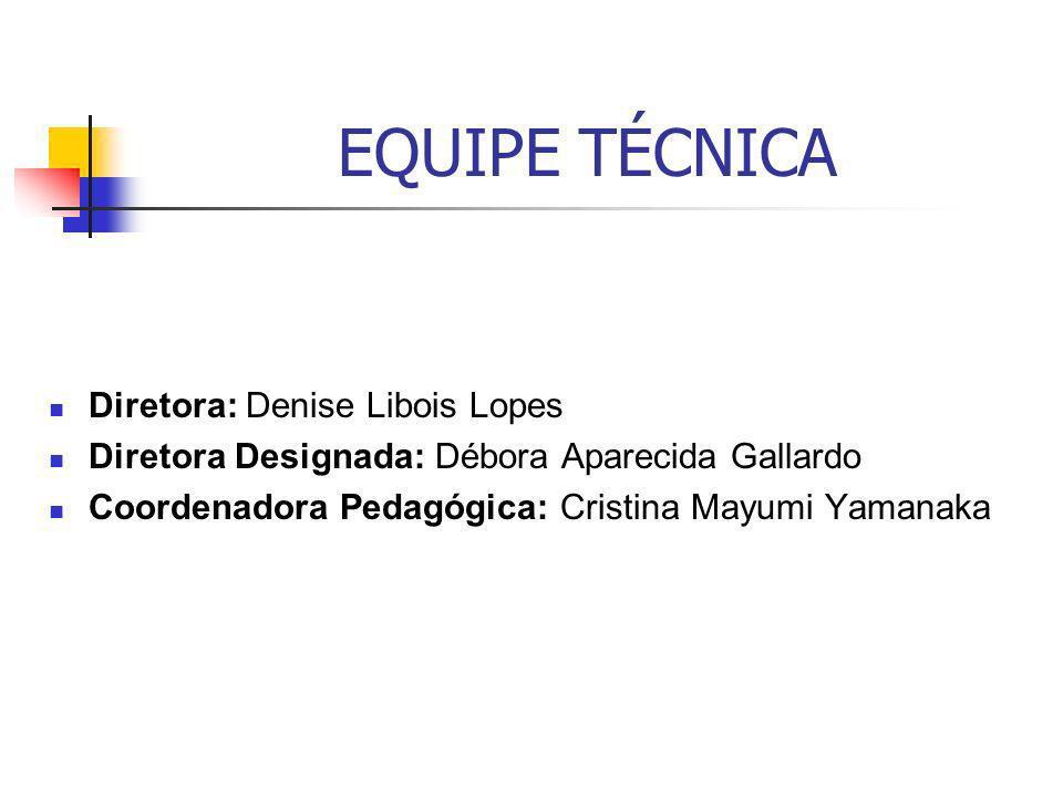 EQUIPE TÉCNICA Diretora: Denise Libois Lopes Diretora Designada: Débora Aparecida Gallardo Coordenadora Pedagógica: Cristina Mayumi Yamanaka