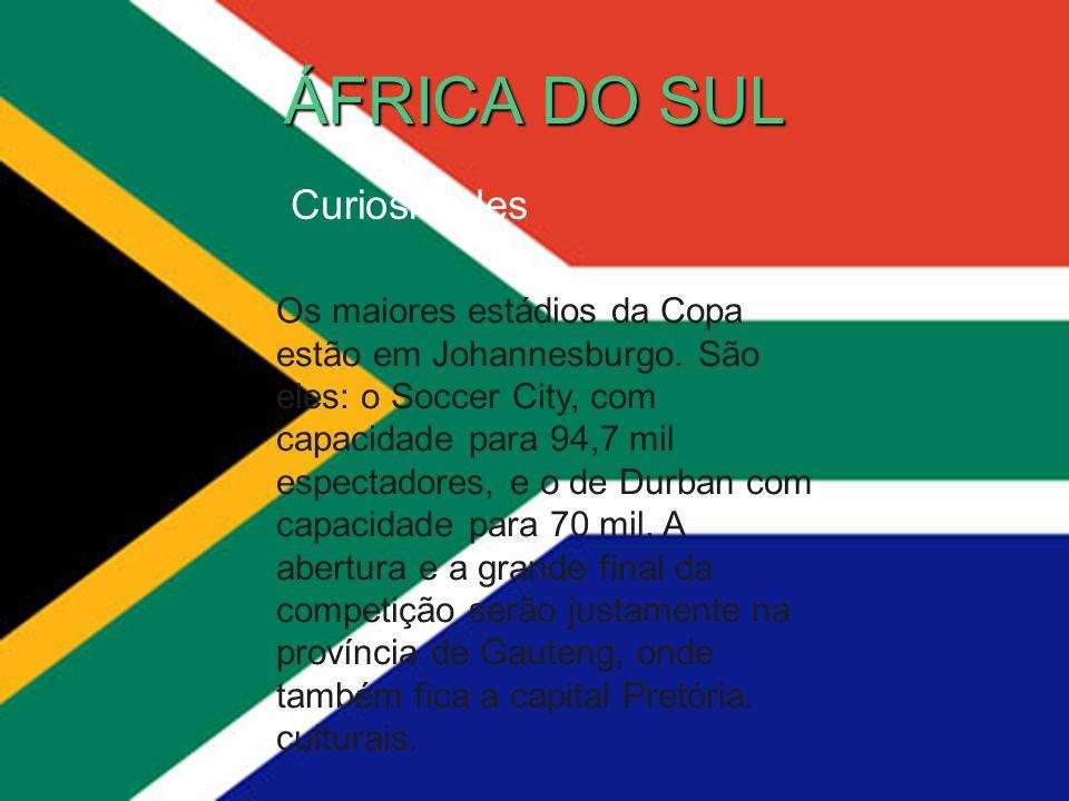 ÁFRICA DO SUL Curiosidades Os maiores estádios da Copa estão em Johannesburgo. São eles: o Soccer City, com capacidade para 94,7 mil espectadores, e o