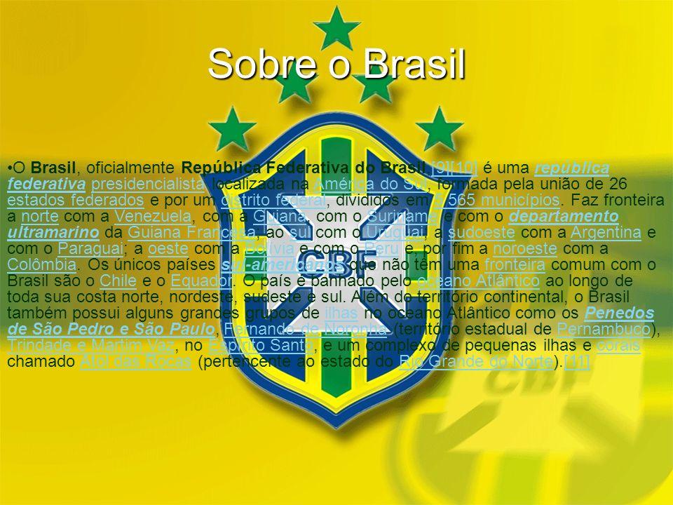 Sobre o Brasil O Brasil, oficialmente República Federativa do Brasil,[9][10] é uma república federativa presidencialista localizada na América do Sul,