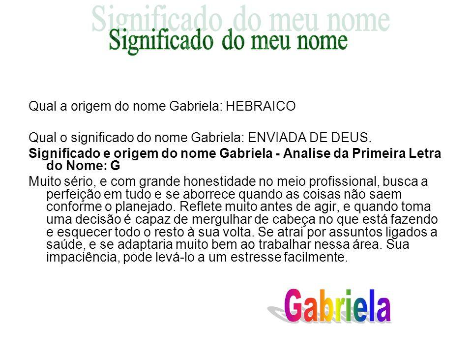 Qual a origem do nome Gabriela: HEBRAICO Qual o significado do nome Gabriela: ENVIADA DE DEUS. Significado e origem do nome Gabriela - Analise da Prim