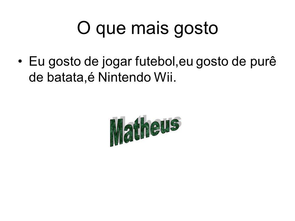 O que mais gosto Eu gosto de jogar futebol,eu gosto de purê de batata,é Nintendo Wii.