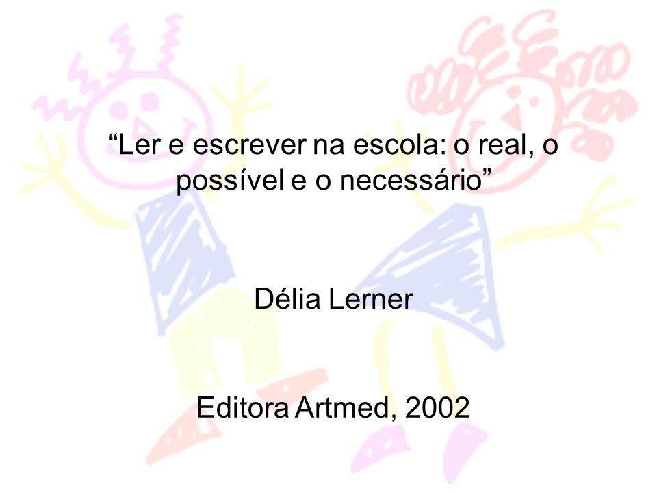 Ler e escrever na escola: o real, o possível e o necessário Délia Lerner Editora Artmed, 2002
