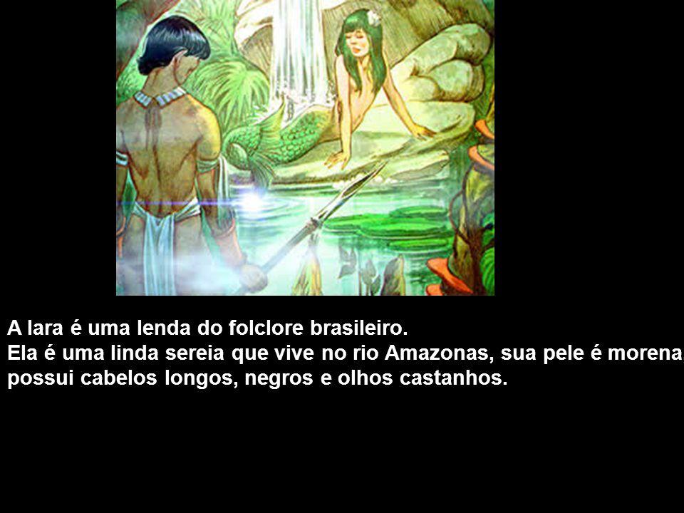 A Iara é uma lenda do folclore brasileiro. Ela é uma linda sereia que vive no rio Amazonas, sua pele é morena, possui cabelos longos, negros e olhos c
