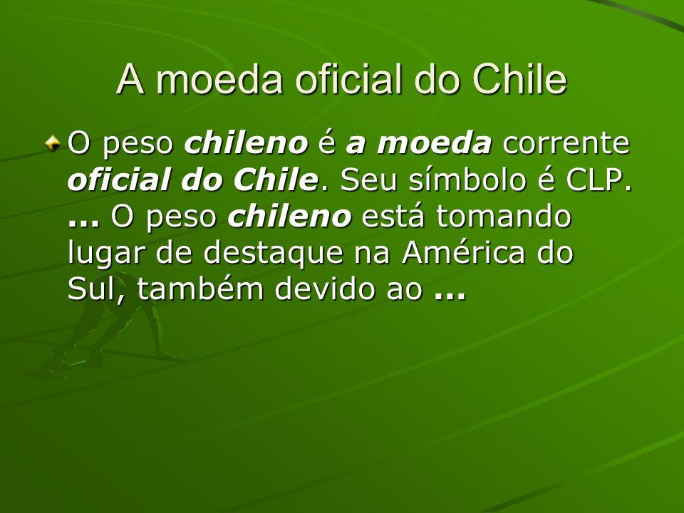 A moeda oficial do Chile O peso chileno é a moeda corrente oficial do Chile. Seu símbolo é CLP.... O peso chileno está tomando lugar de destaque na Am